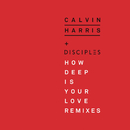 How Deep Is Your Love (Remixes)/Calvin Harris & Disciples