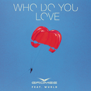 Who Do You Love feat.Wurld/Gromee