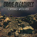 Crying Wolves/Grave Pleasures