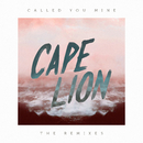 Called You Mine (Remixes)/Cape Lion