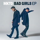 Bad Girls EP/MKTO