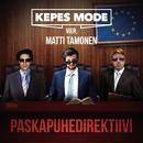 Paskapuhedirektiivi feat.Matti Tamonen/Kepes Mode