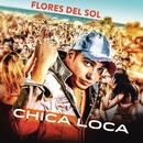 Chica Loca/Flores Del Sol