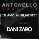 Ti amo inutilmente (Club Remix DJ Dani Zaro)/Antonello Venditti