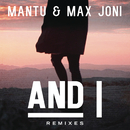 And I (Remixes)/MANTU & Max Joni
