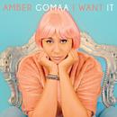 I Want It/Amber Gomaa