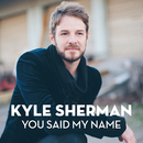 You Said My Name/Kyle Sherman