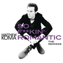 So F**kin' Romantic (The Remixes)/Matthew Koma