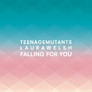 Falling for You (Radio Edit)/Teenage Mutants x Laura Welsh