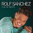 Qué Se Siente/Rolf Sanchez