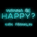 Wanna Be Happy?/Kirk Franklin