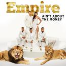 Ain't About the Money feat.Jussie Smollett,Yazz/Empire Cast