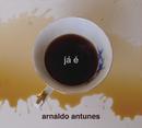 Já é/Arnaldo Antunes