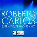 Eu Te Amo, Te Amo, Te Amo/Roberto Carlos