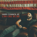 (I Do) Like We Do/Harry Connick Jr.