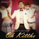 Oh Kitthe/Kamal Khan