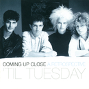 Coming Up Close: A Retrospective/'Til Tuesday