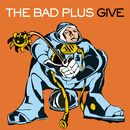 Give/The Bad Plus
