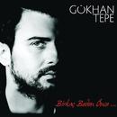 Birkac Beden Once/Gokhan Tepe