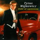 Ocalic Od Zapomnienia/Tytus Wojnowicz
