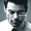 El Hubiera No Existe/Carlos Rivera