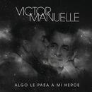 Algo Le Pasa a Mi Héroe (Canción a Mi Papá)/Víctor Manuelle