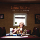 Then Came the Morning/The Lone Bellow