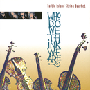 Who Do We Think We Are?/Turtle Island String Quartet
