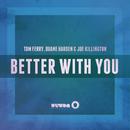Better With You (Radio Edit)/Tom Ferry, Duane Harden & Joe Killington