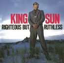 Righteous but Ruthless/King Sun