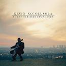 """Turn Your Eyes Upon Jesus/Kevin """"K.O."""" Olusola"""