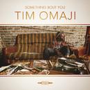 Something Bout You/Tim Omaji