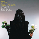 I Won't Let You Walk Away (Radio Edit) feat.Madison Beer/Mako