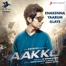 "Enakenna Yaarum Illaye (From ""Aakko"")/Anirudh Ravichander"