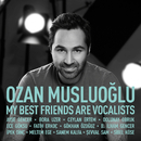 My Best Friends Are Vocalists/Ozan Musluoglu