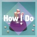 How I Do/Tapesh & Dayne S