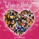 Love Mashup 2015 (By DJ Chetas)/Shankar Ehsaan Loy, Pritam & Sharib Toshi