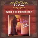 Rock a la Medianoche/La Cruz