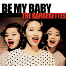 Be My Baby/The Barberettes