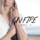 On Fire/Jimmy P