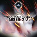 Missing U/Yakka & Jazzy Rossco