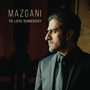 To Love Somebody/Mazgani