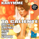 Ta Caliente - Remixes Parte 1/Karymme