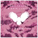Plan B feat.Erik Lundin/Lilla Sällskapet
