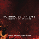 "Holding Out for a Hero (From the Trailer for ""Vikings"" - Series 2)/Nothing But Thieves"