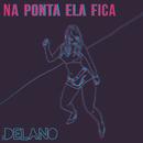 Na Ponta Ela Fica/Delano