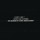 I Don't Like Shit, I Don't Go Outside: An Album by Earl Sweatshirt/Earl Sweatshirt