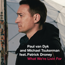 What We're Livin For feat.Patrick Droney/Paul Van Dyk