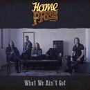 What We Ain't Got/Home Free