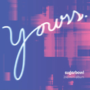 Yours/Sugarbowl